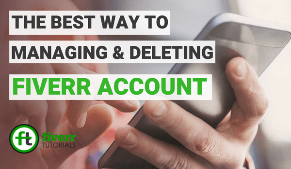 managing and deleting a fiverr account fiverr sellers fiverr