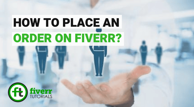 place order on fiverr, placing order on fiverr, how to place order on fiverr